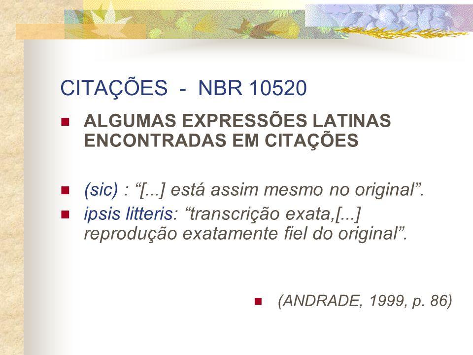 CITAÇÕES - NBR 10520 ALGUMAS EXPRESSÕES LATINAS ENCONTRADAS EM CITAÇÕES. (sic) : [...] está assim mesmo no original .